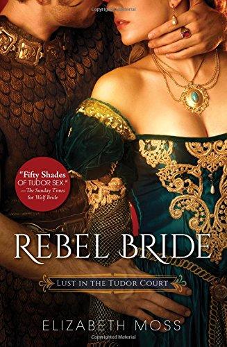 Read Online Rebel Bride (Lust in the Tudor Court) PDF