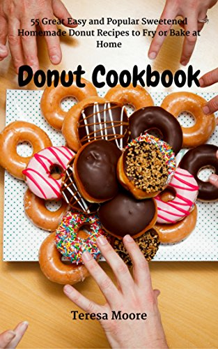 Donut Cookbook: 55 Great Easy and Popular Sweetened Homemade Donut Recipes to Fry or Bake at Home (Healthy Food Book 9)