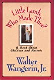 Little Lamb, Who Made Thee?, Walter Wangerin, 0310405505