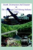 Death Destruction and Disaster in the American Coal Mining Industry, Albert Dean Browning, 141070002X