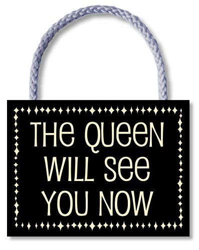 The Queen Will See You Now - Hanging Wooden Sign by My Word!