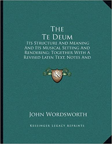 Book The Te Deum: Its Structure and Meaning and Its Musical Setting and Rendering: Together with a Revised Latin Text, Notes and Translation (1903)