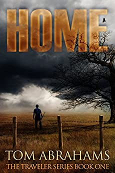 Home: A Post Apocalyptic/Dystopian Adventure (The Traveler Book 1) by [Abrahams, Tom]