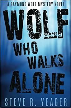 Wolf Who Walks Alone: Volume 1 (Raymond Wolf Mysteries)