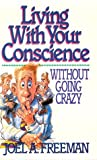 Living with Your Conscience Without Going Crazy, Joel A. Freeman, 0898402514