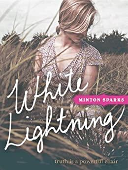 White Lightning: Truth is a powerful elixir by [Sparks, Minton]