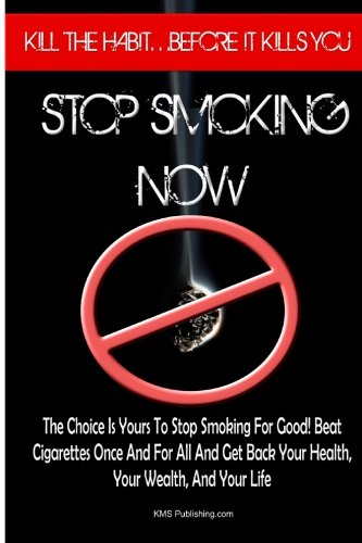 Read Online Stop Smoking Now: Learn How To Quit Smoking And Beat Cigarettes Once And For All And Get Back Your Health, Your Wealth, And Your Life PDF