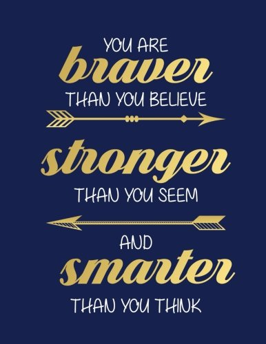 You are Braver than you Believe, Stronger than you Seem, Smarter than you Think: Navy Blue and Gold College Ruled Composition Notebook 110 Sheets (8.5 ... Quote for Girls (College -