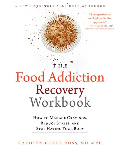 The Food Addiction Recovery Workbook: How to Manage Cravings, Reduce Stress, and Stop Hating Your Body (A New Harbinger Self-Help Workbook)