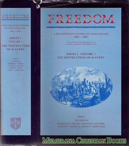 Freedom: Volume 1, Series 1: The Destruction of Slavery: A Documentary History of Emancipation, 1861-1867 (Freedom: A Do