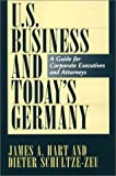 U. S. Business and Today's Germany, James A. Hart and Dieter Schultze-Zeu, 0899308392