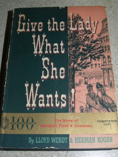 Give The Lady What She Wants by Lloyd Wendt and Herman Kogan