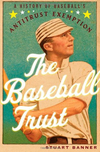 The Baseball Trust  A History Of Baseball's Antitrust Exemption