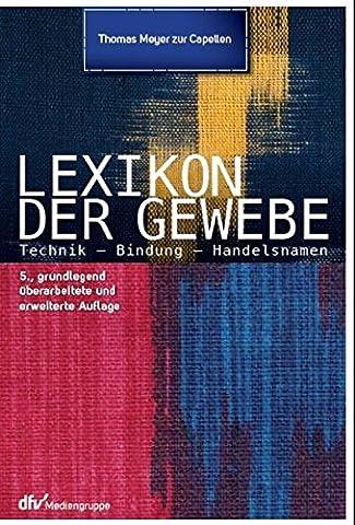 Lexikon der Gewebe: Technik - Bindungen - Handelsnamen (German Edition) (Meyers Lexikon)