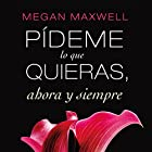 Pídeme lo que quieras, ahora y siempre [Tell Me What You Want] Audiobook by Megan Maxwell Narrated by Inma Sancho