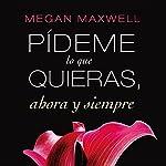 Pídeme lo que quieras, ahora y siempre [Tell Me What You Want] | Megan Maxwell