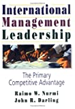 International Management Leadership : The Primary Competitive Advantage, Nurmi, Raimo W. and Darling, John R., 0789000903
