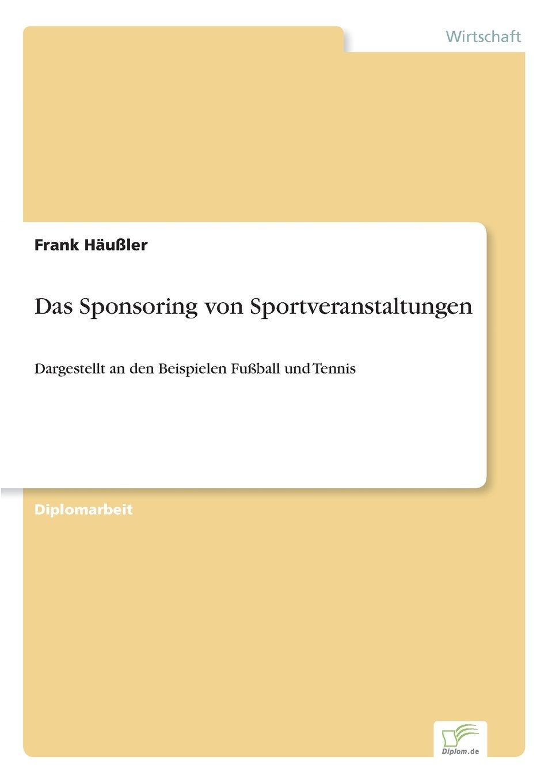 Das Sponsoring von Sportveranstaltungen: Dargestellt an den ...