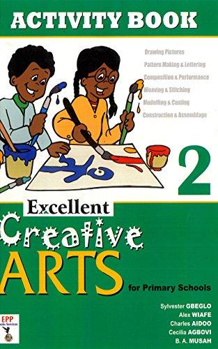 Excellent Creative Arts for Primary Schools: Activity Book 2 por Sylvester Gbeglo,Worldreader