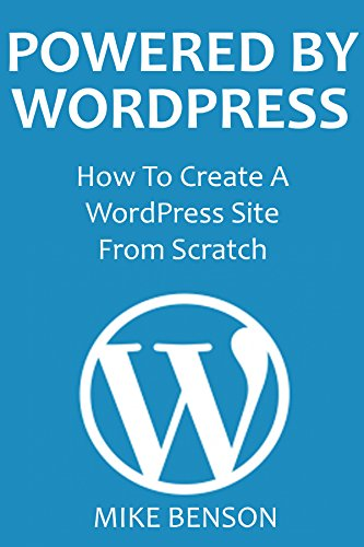 POWERED BY WORDPRESS: How To Create A WordPress Site From Scratch (A Beginner's Guide To SEO Google friendly website) (Best Site For Beginner Bloggers)