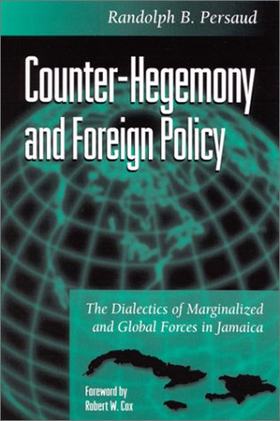 Counter-Hegemony and Foreign Policy : The Dialectics of Marginalized and Global Forces in Jamaica