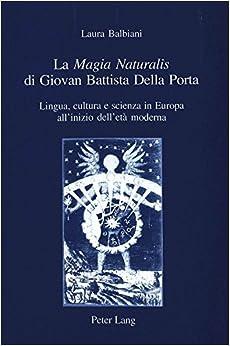 Book La «Magia Naturalis» di Giovan Battista Della Porta: Lingua, cultura e scienza in Europa all'inizio dell'età moderna (IRIS) (Italian Edition)