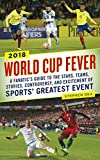 World Cup Fever: A Fanatic's Guide to the Stars, Teams, Stories, Controversy, and Excitement of Sports' Greatest Event