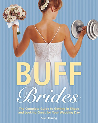 Buff Brides: The Complete Guide to Getting in Shape and Looking Great for Your Wedding Day ()