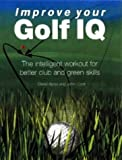 img - for Improve Your Golf IQ: The Intelligent Workout for Better Club and Green Skills book / textbook / text book