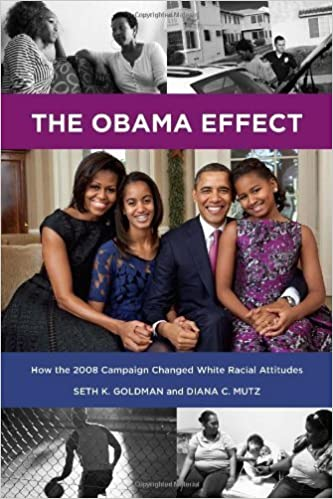 The Obama Effect: How the 2008 Campaign Changed White Racial Attitudes by Seth K. Goldman, Diana C. Mutz (2014)