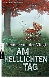 Am helllichten Tag: Thriller by Simone van der Vlugt (2013-03-11)
