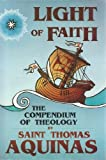 Light of Faith : The Compendium of Theology, Aquinas, Thomas, 0918477158
