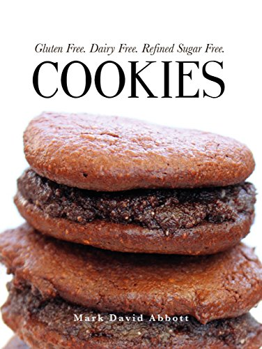 Cookies: Gluten Free, Dairy Free, Refined Sugar Free by [Abbott, Mark David]