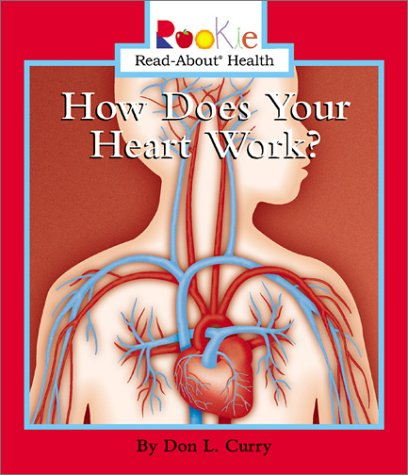 How Does Your Heart Work? (Rookie Read-About Health)