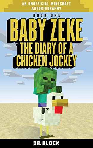 Baby Zeke: The diary of a chicken jockey (an unofficial Minecraft autobiography) (Baby Zeke: The Diary of a Jockey Book 1)