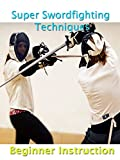 Super Swordfighting Techniques Beginner Instruction