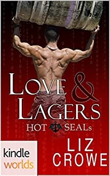 Hot SEALs: Love & Lagers (Kindle Worlds Novella) by [Crowe, Liz]