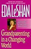 Grandparenting in a Changing World, Eda J. LeShan, 155704175X