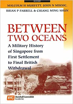 Between Two Oceans: A Military History of Singapore from First Settlement to Final British Withdrawal