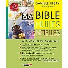 Ma bible des huiles essentielles: Le guide de référence de l'aromathérapie dans sa nouvelle édition enrichie pour un bien-être 100 % naturel. (Guides Santé)