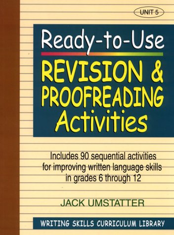 Ready-to-Use Revision and Proofreading Activities: Unit 5, Includes 90 Sequential Activities for Improving Written Language Skills in Grades 6 through 12 (v. 5) (Proof Unit)