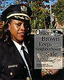 Officer Brown Keeps Neighborhoods Safe, Alice K. Flanagan, 0516207806
