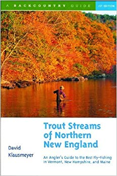 Trout Streams of Northern New England: A Guide to the Best Fly-Fishing in Vermont, New Hampshire, and Maine, First Edition by David Klausmeyer (2001-11-02)