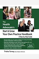 The Health Advocate's Start and Grow Your Own Practice Handbook  (Third Edition): A Step by Step Guide (The Health Advocate's Career Series) Paperback