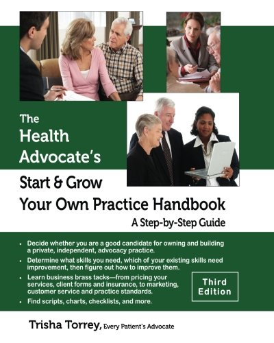 The Health Advocate's Start and Grow Your Own Practice Handbook  (Third Edition): A Step by Step Guide (The Health Advocate's Career Series, Volume 2)