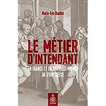 Métier d'intendant en France et en Nouvelle-France au XVIIIe siècle (Le)