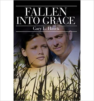 Book [ [ [ Fallen Into Grace [ FALLEN INTO GRACE ] By Hauck, Gary ( Author )Apr-01-2002
