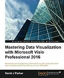 Mastering Data Visualization With Microsoft Visio Professional 2016
