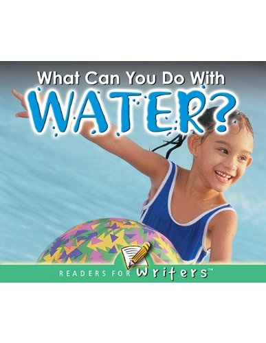 What Can You Do With Water? (Readers for Writers: Emergent)