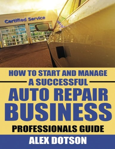 How to Start and Manage a Successful Auto Repair Business: Professionals - Repair Business